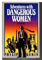 ADVENTURES WITH DANGEROUS WOMEN. by Gurin, Philip.