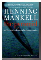 THE PYRAMID: And Other Kurt Wallander Mysteries. by Mankell, Henning.