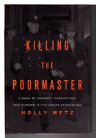 KILLING THE POORMASTER: A Saga of Poverty, Corruption, and Murder in the Great Depression. by Metz. Holly.