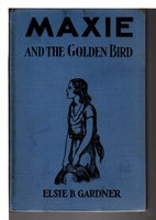 MAXIE AND THE GOLDEN BIRD; or, The Mysterious Council of Seven (Maxie # 7) by Gardner, Elise Bell (1895-1994) (pseudonym Janet Jamieson)