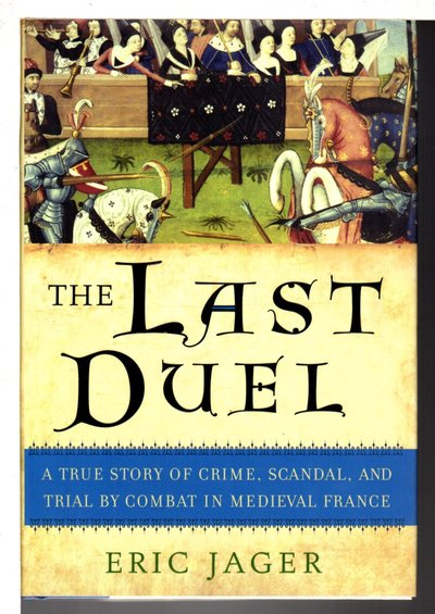 THE LAST DUEL: A True Story of Crime, Scandal, and Trial by Combat in Medieval France. by Jager, Eric.