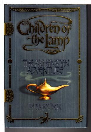 THE AKHENATEN ADVENTURE: Book One of Children of the Lamp. by Kerr, P.B. [Philip Kerr]