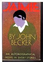 JAIMIE: An Autobiographical Novel in Short Stories. by Becker, John.