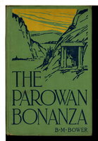 THE PAROWAN BONANZA. by Bower, B. M. [Bertha Muzzy Sinclair, 1871-1940]