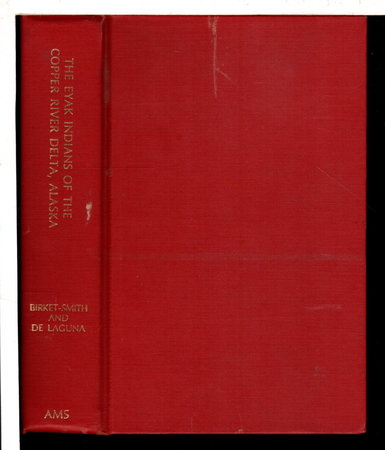 THE EYAK INDIANS OF THE COPPER RIVER DELTA, ALASKA. by Birket-Smith, Kaj and Frederica de Laguna