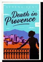 DEATH IN PROVENCE. by Kent, Serena (pseudonym of Deborah Lawrenson and Robert Rees)