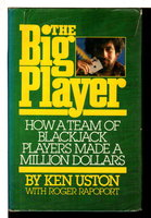 THE BIG PLAYER: How a Team of Blackjack Players Made a Million Dollars. by Uston, Ken (1935-1987) with Roger Rapoport.