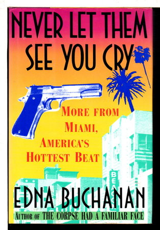 NEVER LET THEM SEE YOU CRY: More from Miami, America's Hottest Beat by Buchanan, Edna.