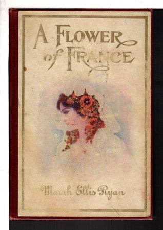 A FLOWER FRANCE. by Ryan, Marah Ellis (Martin), 1860 -1934.