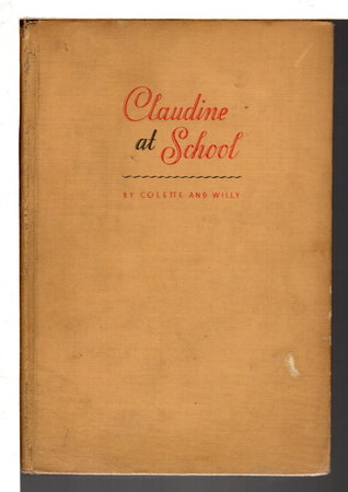 CLAUDINE AT SCHOOL. by Colette, (Sidonie-Gabrielle Colette 1873-1954) and Willy.