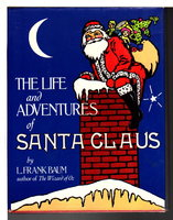 THE LIFE AND ADVENTURES OF SANTA CLAUS. by Baum, Frank L.
