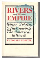 RIVERS OF EMPIRE: Water, Aridity and the Growth of the American West. by Worster, Donald.