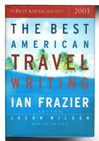 THE BEST AMERICAN TRAVEL WRITING 2003. by Frazier, Ian, editor.
