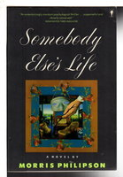 SOMEBODY ELSE'S LIFE. by Philipson, Morris.