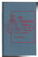 THE DUTCHMAN DIED and Other Tales of Pittsburgh's Southside. by Lissfelt, J. Fred (1886-1965)