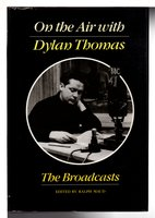 ON THE AIR WITH DYLAN THOMAS: The Broadcasts. by Thomas, Dylan (1914-1953); Ralph Maud, editor.