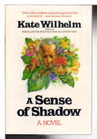 A SENSE OF SHADOW. by Wilhelm, Kate.