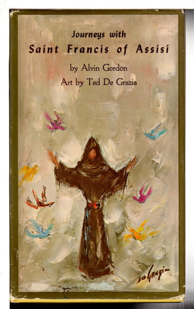 JOURNEYS WITH SAINT FRANCIS OF ASSISI. by Gordon, Alvin. Illustrated by Ted De Grazia.