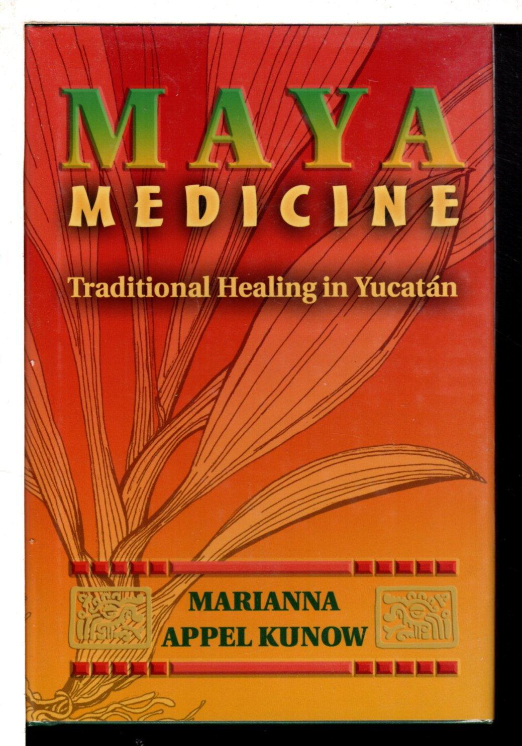 KUNOW, MARIANNA APPEL. - MAYA MEDICINE: Traditional Healing in Yucatan