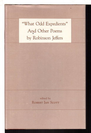 """WHAT ODD EXPEDIENTS"" AND OTHER POEMS. by Jeffers, Robinson; Robert Ian Scott, editor."