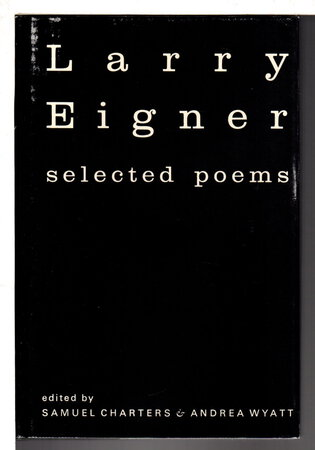 SELECTED POEMS. by Eigner, Larry (edited by Samuel Charters & Andrea Wyatt.)