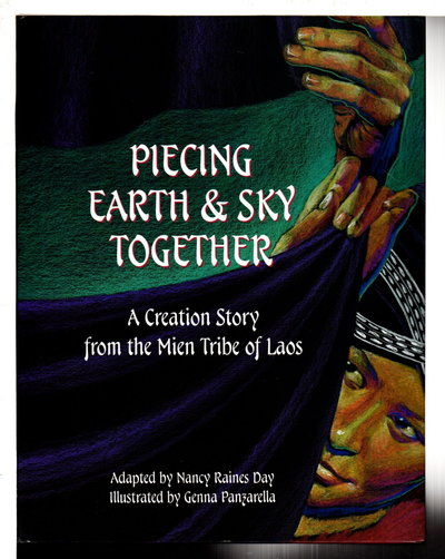 PIECING EARTH & SKY TOGETHER: A Creation Story from the Mien Tribe of Laos. by Day, Nancy Raines; Genna Panzarella, illustrator.