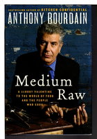 MEDIUM RAW: A Bloody Valentine to the World of Food and the People Who Cook. by Bourdain, Anthony.