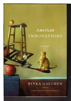 AMERICAN INNOVATIONS: Stories. by Galchen, Rivka.