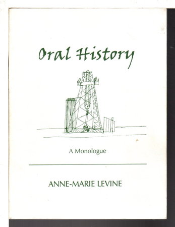 ORAL HISTORY: A Monologue. by Levine, Anne-Marie.