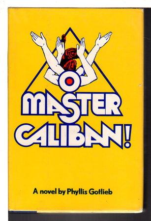 O MASTER CALIBAN. by Gottlieb, Phyllis.