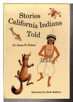 STORIES CALIFORNIA INDIANS TOLD. by Fisher, Anne B.
