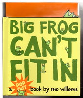 BIG FROG CAN'T FIT IN. by Willems, Mo; Paper engineering by Bruce Foster.