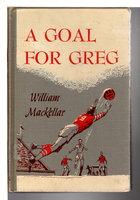 A GOAL FOR GREG. by MacKellar, William.
