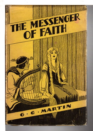 THE MESSENGER OF FAITH. by Martin, G. C.; illustrated by L.E. Dugger.