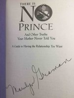 THERE IS NO PRINCE AND OTHER TRUTHS YOUR MOTHER NEVER TOLD YOU: A Guide to Having the Relationship You Want. by Graman, Marilyn and Maureen Walsh with Hillary Welles.