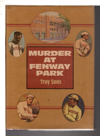 MURDER AT FENWAY PARK. by Soos, Troy.