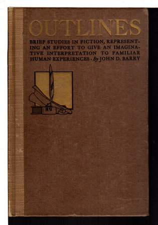 OUTLINES: A Collection of Brief Imaginative Studies Related to Many Phases of Thought and Feeling, and Representing an Effort to Give an Interpretation to Familiar Human Experiences by Barry, John D.