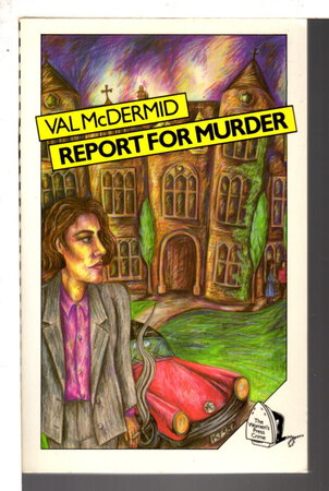 REPORT FOR MURDER. by McDermid, Val.