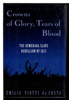 CROWNS OF GLORY, TEARS OF BLOOD: the Demerara Slave Rebellion of 1823. by daCosta, Emilia Viotti