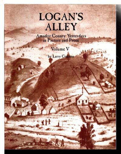LOGAN'S ALLEY: Amador County Yesterdays in Picture and Prose, Volume V. by Cenotto, Larry.