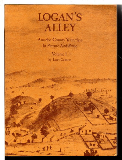 LOGAN'S ALLEY: Amador County Yesterdays in Picture and Prose, Volume I. by Cenotto, Larry.
