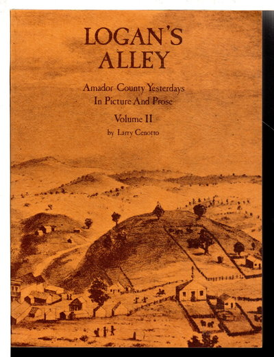 LOGAN'S ALLEY: Amador County Yesterdays in Picture and Prose, Volume II. by Cenotto, Larry.
