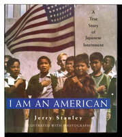 I AM AN AMERICAN: A True Story of Japanese Internment. by Stanley, Jerry.