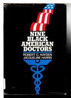 NINE BLACK AMERICAN DOCTORS. by Hayden, Robert C. and Jacqueline Harris.