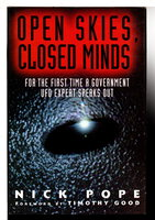 OPEN SKIES, CLOSED MINDS: For the First Time a Government UFO Expert Speaks Out. by Pope, Nick. Introduction by Timothy Good.
