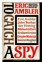 TO CATCH A SPY: An Anthology of Favourite Spy Stories. by [Anthology] Ambler, Eric, editorl; Graham Greene, Ian Fleming, and others, contributors.