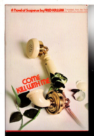 COME KILL WITH ME. by Kassak, Fred (1928 - 2018)