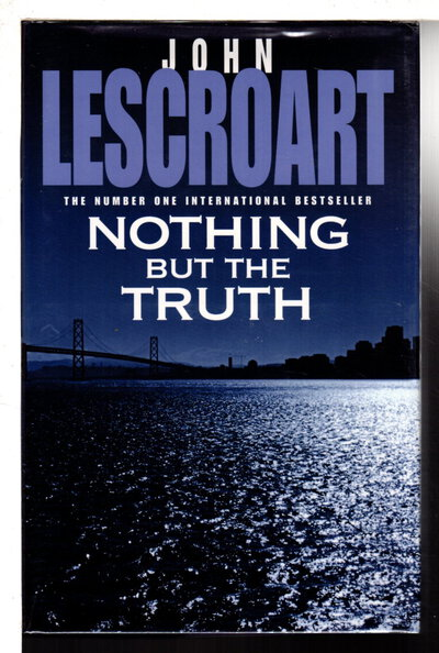 NOTHING BUT THE TRUTH. by Lescroart, John T.