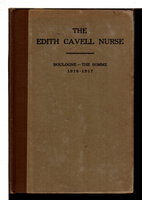 THE EDITH CAVELL NURSE FROM MASSACHUSETTS: A Record of One Year's Personal Service with the British Expeditionary Force in France, Boulogne - the Somme, 1916-l9l7, with an Account of the Imprisonment, Trial and Death of Edith Cavell. by Fitzgerald, Alice Louise Florence, 1874-1962.
