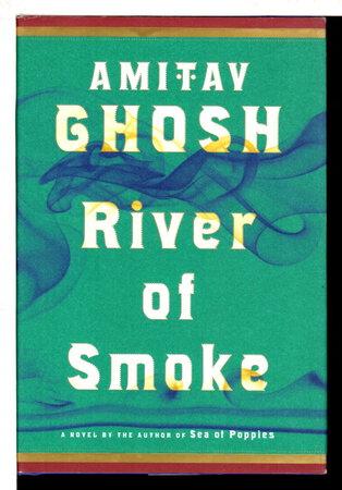 RIVER OF SMOKE. by Ghosh, Amitav.